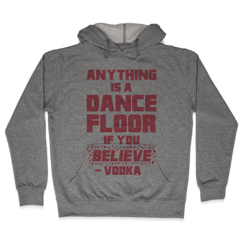 Anything Is A Dance Floor If You Believe Hooded Sweatshirt