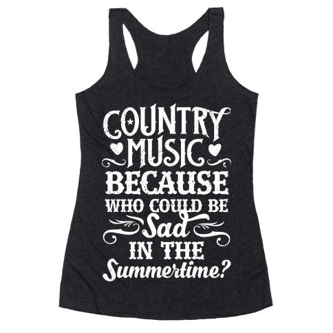 Country Music, Who Could Be Sad In Summer? Racerback Tank Top