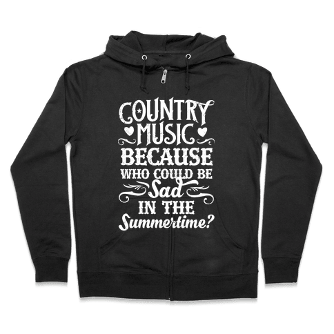 Country Music, Who Could Be Sad In Summer? Zip Hoodie