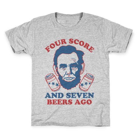 Four Score and Seven Beers Ago Kids T-Shirt