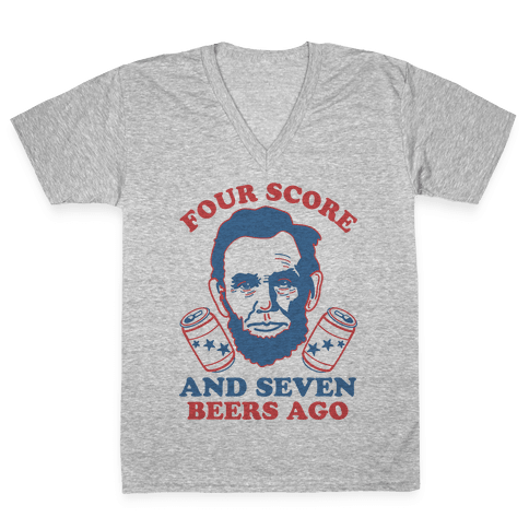 Four Score and Seven Beers Ago V-Neck Tee Shirt