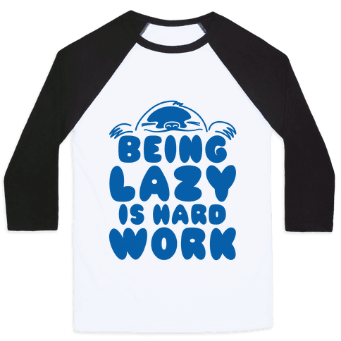 Being Lazy Is Hard Work Baseball Tee