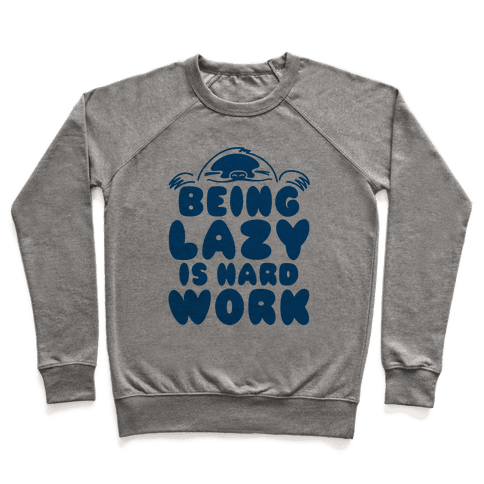 Being Lazy Is Hard Work Pullover