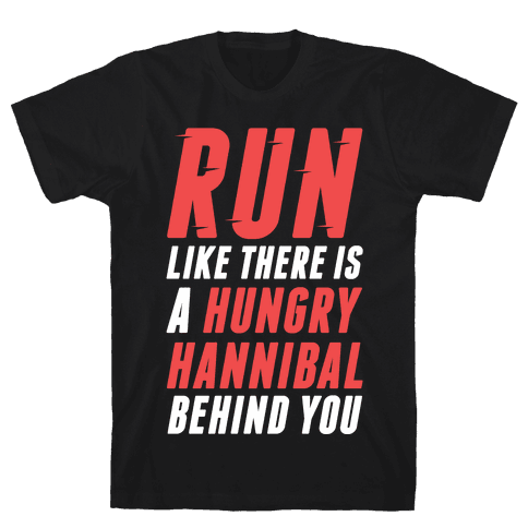 Run Like There Is A Hungry Hannibal Behind You Mens T-Shirt
