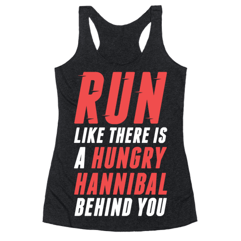 Run Like There Is A Hungry Hannibal Behind You Racerback Tank Top
