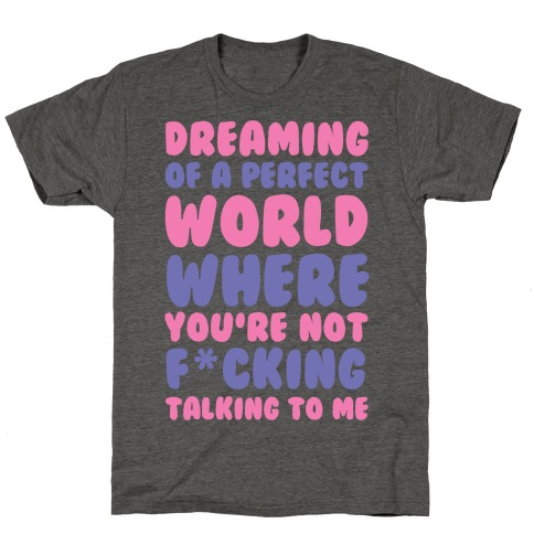 Dreaming Of A Perfect World T-Shirt