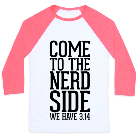 Come To The Nerd Side Baseball Tee