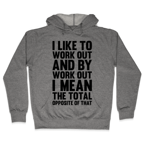 I Like To Work Out (And By Work Out I Mean The Total Opposite Of That) Hooded Sweatshirt