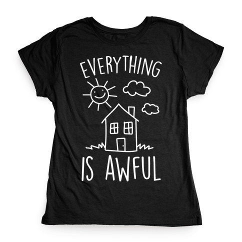 Everything Is Awful Womens T-Shirt