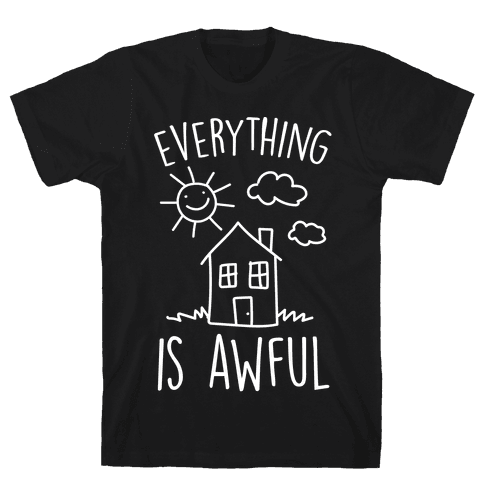 Everything Is Awful Mens T-Shirt