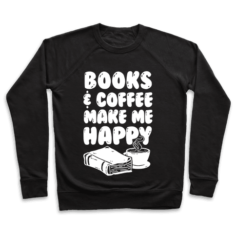 Books & Coffee Make Me Happy Pullover