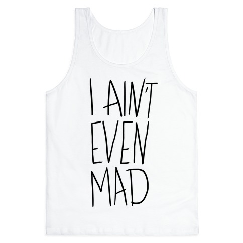 I Ain't Even Mad Tank Top