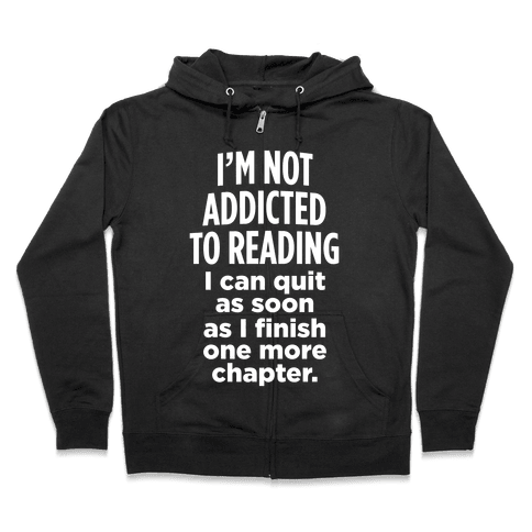 I'm Not Addicted To Reading (White Ink) Zip Hoodie