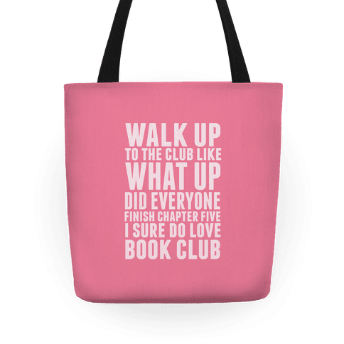 Walk Up To The Club Like What Up Did Everyone Finish Chapter Five I Sure Do Love Book Club Tote