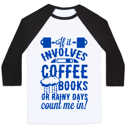 If It Involves Coffee Books or Rainy Days, Count me In Baseball Tee