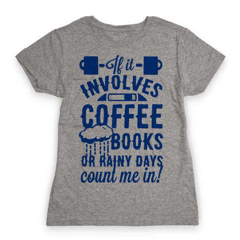 If It Involves Coffee Books or Rainy Days, Count me In Womens T-Shirt