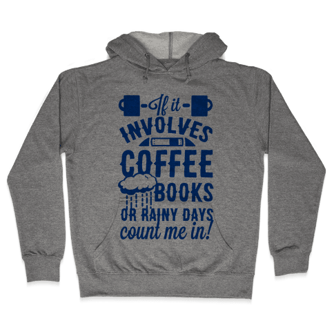 If It Involves Coffee Books or Rainy Days, Count me In Hooded Sweatshirt