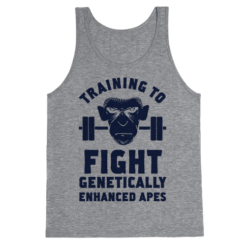 Training To Fight Genetically Enhanced Apes Tank Top