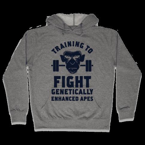 Training To Fight Genetically Enhanced Apes Hooded Sweatshirt