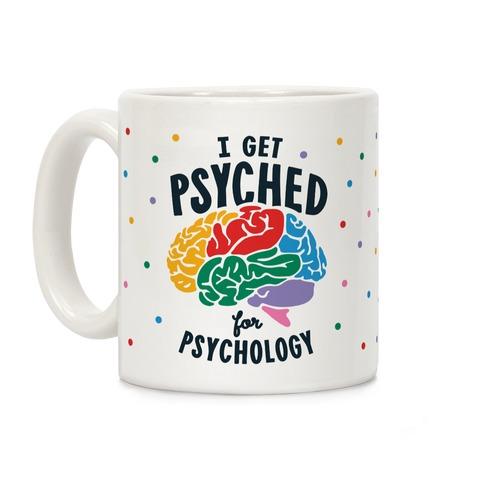 I Get Psyched for Psychology Coffee Mug
