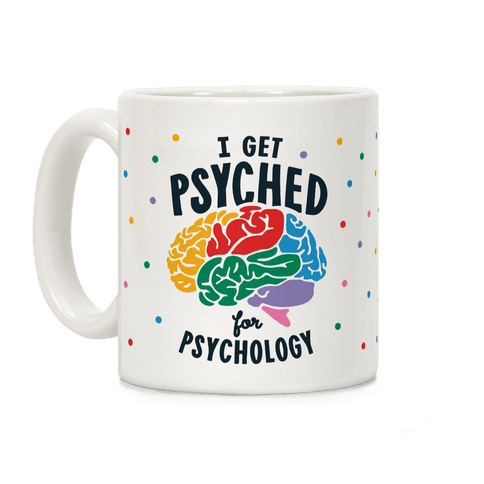 I Get Psyched for Psychology Coffee Mug