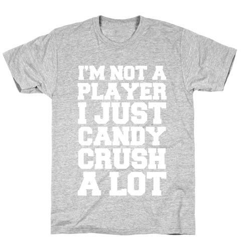 I'm Not a Player I Just Candy Crush A Lot Mens T-Shirt