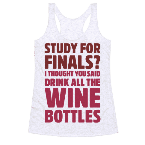 Study For Finals? I Thought You Said Drink All The Wine Bottles Racerback Tank Top