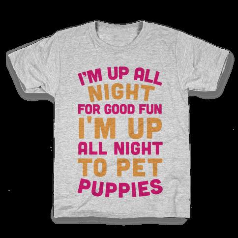 I'm Up All Night For Good Fun I'm Up All Night To Pet Puppies Kids T-Shirt