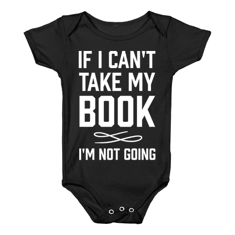If I Can't Take My Book Baby Onesy