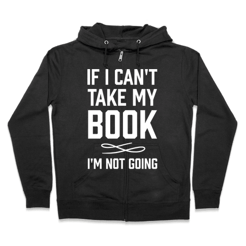 If I Can't Take My Book Zip Hoodie