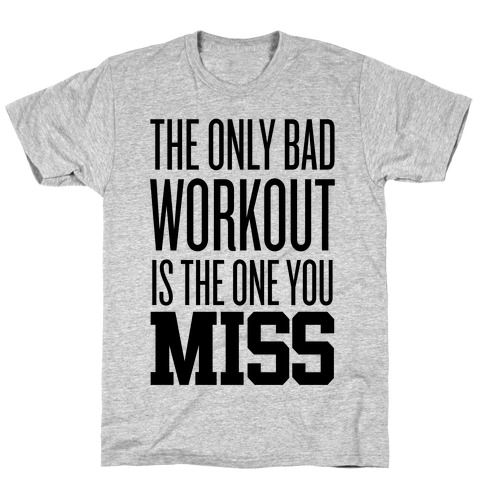 The Only Bad Workout T-Shirt