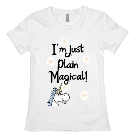 Just Plain Magical! Womens T-Shirt