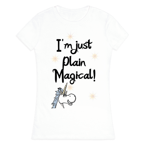 Just Plain Magical! Womens T-Shirt