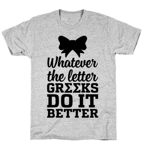 Whatever The Letter, Greeks Do It Better T-Shirt
