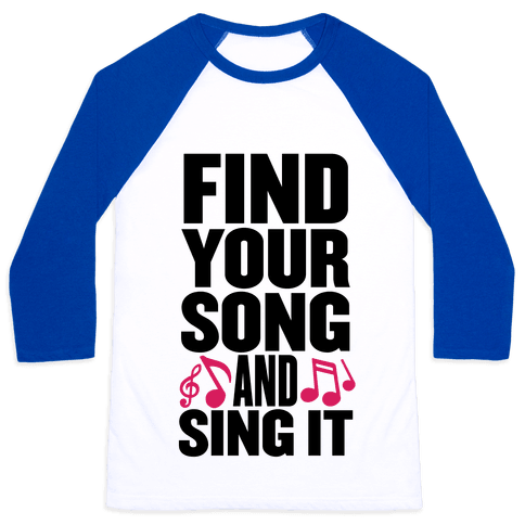 Find Your Song And Sing It Baseball Tee