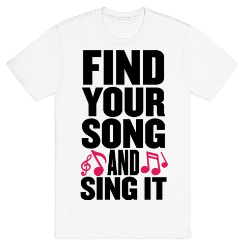 Find Your Song And Sing It T-Shirt
