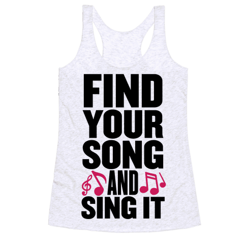 Find Your Song And Sing It Racerback Tank Top