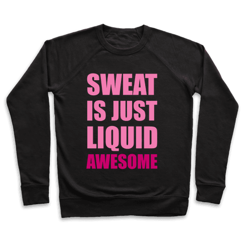 Sweat Is Just Liquid Awesome Pullover
