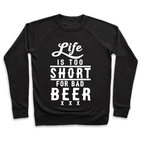 Life Is Too Short For Bad Beer Pullover