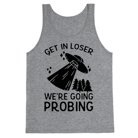 Get In Loser We're Going Probing Tank Top