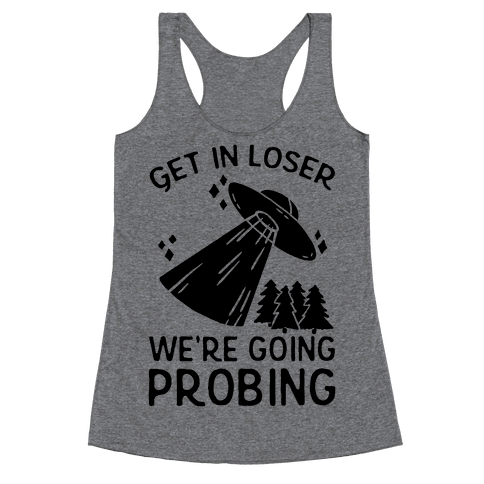 Get In Loser We're Going Probing Racerback Tank Top