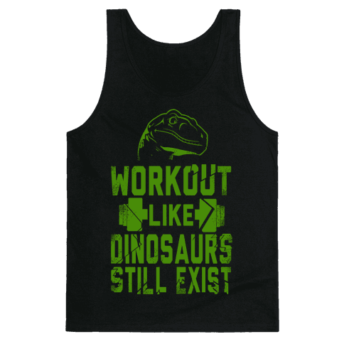 Workout Like Dinosaurs Still Exist Tank Top