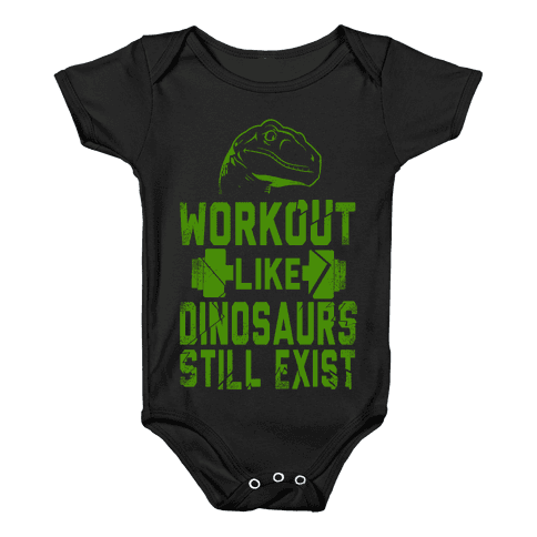 Workout Like Dinosaurs Still Exist Baby Onesy