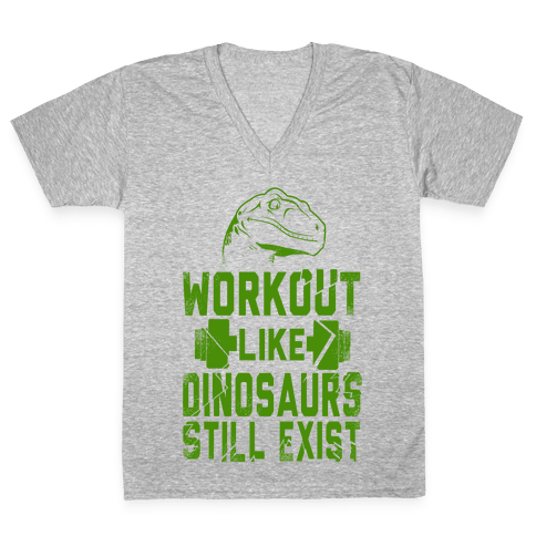 Workout Like Dinosaurs Still Exist V-Neck Tee Shirt