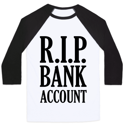 R.I.P. Bank Account Baseball Tee