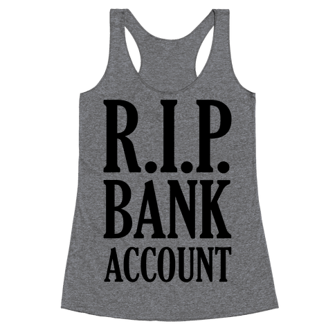 R.I.P. Bank Account Racerback Tank Top