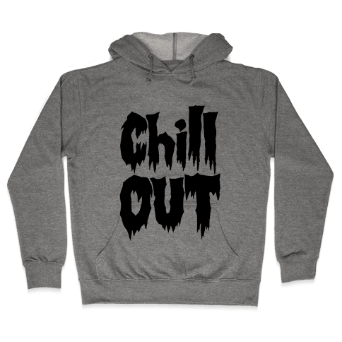 Chill Out Hooded Sweatshirt