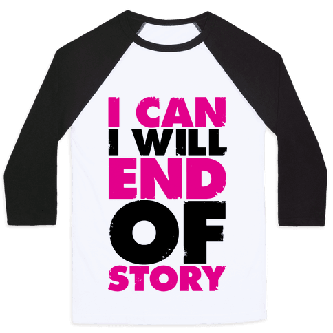 I Can, I Will, End Of Story Baseball Tee