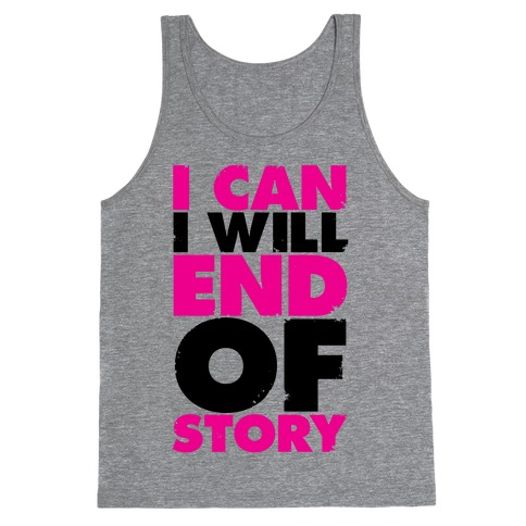 I Can, I Will, End Of Story Tank Top