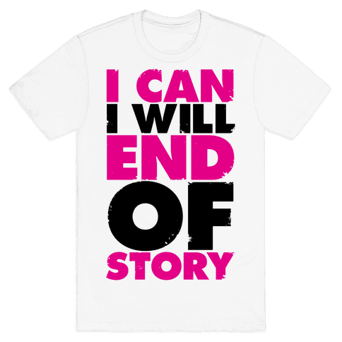 I Can, I Will, End Of Story Mens T-Shirt